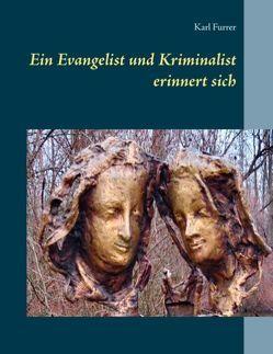 Ein Kriminalist und Evangelist erinnert sich von Furrer,  Karl