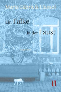 Ein Falke in der Faust von Llansol,  Maria Gabriela, Pollack,  Ilse, Sahr,  Markus
