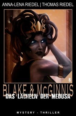 Ein Fall für Blake & McGinnis / Das Lächeln der Medusa von Riedel,  Anna-Lena, Riedel,  Thomas