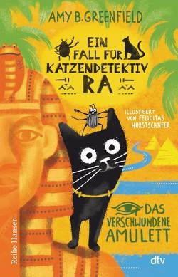 Ein Fall für Katzendetektiv Ra, Das verschwundene Amulett von Greenfield,  Amy B., Horstschäfer,  Felicitas, Kollmann,  Birgitt