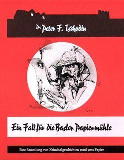 Ein Fall für die Basler Papiermühle von Meier,  Stefan, Tschudin,  Dr. Peter F.