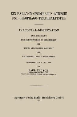 Ein Fall von Oesophagus-Atresie und Oesophago-Trachealfistel von Zausch,  Paul