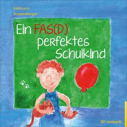 Ein FAS(D) perfektes Schulkind von Feldmann,  Reinhold, Noppenberger,  Anke