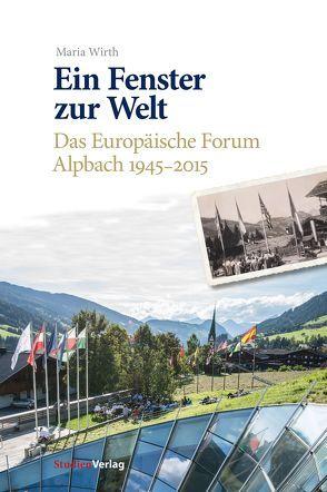 Ein Fenster zur Welt von Europäisches Forum Alpbach, Wirth,  Maria