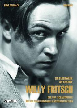 Ein Feuerwerk an Charme – Willy Fritsch von Goldbach,  Heike