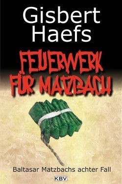 Ein Feuerwerk für Matzbach von Haefs,  Gisbert
