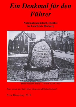 Ein Findling für den Führer – Nationalsozialistische Denkmale im Landkreis Harburg- Hitlersteine von Kindelsop,  Sven