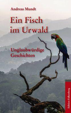 Ein Fisch im Urwald von Mundt,  Andreas