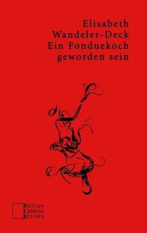 Ein Fonduekoch geworden sein von Abendschein,  Hartmut, Raabe,  Georg, Wandeler-Deck,  Elisabeth