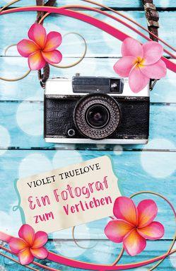 Ein Fotograf zum Verlieben von Truelove,  Violet