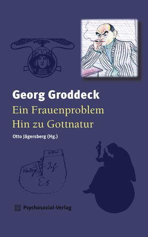 Ein Frauenproblem/Hin zu Gottnatur von Groddeck,  Georg, Jägersberg,  Otto