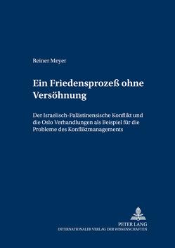 Ein Friedensprozeß ohne Versöhnung von Meyer,  Reiner