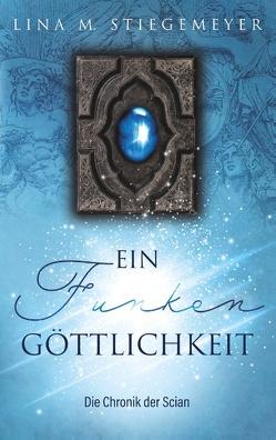 Ein Funken Göttlichkeit – Die Chronik der Scian von Stiegemeyer,  Lina M.