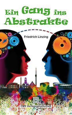 Ein Gang ins Abstrakte von Linzing,  Friedrich