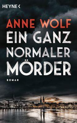 Ein ganz normaler Mörder von Wolf,  Anne
