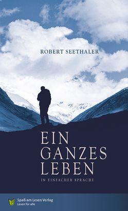 Ein ganzes Leben von Markowski,  Sonja, Seethaler,  Robert, Spaß am Lesen Verlag GmbH