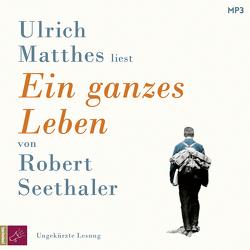 Ein ganzes Leben von Matthes,  Ulrich, Seethaler,  Robert