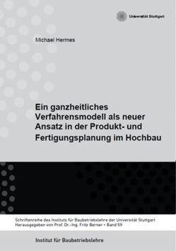 Ein ganzheitliches Verfahrensmodell als neuer Ansatz in der Produkt- und Fertigungsplanung im Hochbau von Berner,  Fritz, Dr. Hermes,  Michael