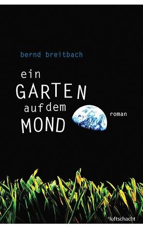 Ein Garten auf dem Mond von Breitbach,  Bernd