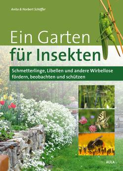 Ein Garten für Insekten von Schaeffer,  Norbert, Schäffer,  Anita