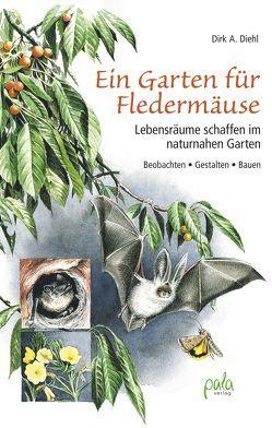 Ein Garten für Fledermäuse von Diehl,  Dirk A., Schneevoigt,  Margret