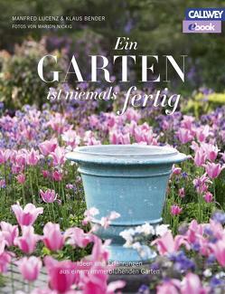 Ein Garten ist niemals fertig – eBook von Bender,  Klaus, Lucenz,  Manfred, Nickig,  Marion