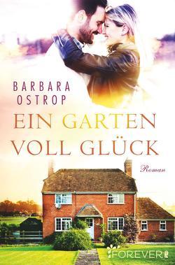 Ein Garten voll Glück von Ostrop,  Barbara