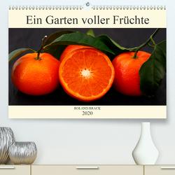 Ein Garten voller Früchte (Premium, hochwertiger DIN A2 Wandkalender 2020, Kunstdruck in Hochglanz) von Brack,  Roland
