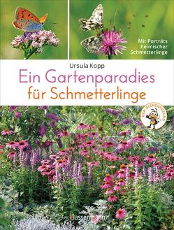 Ein Gartenparadies für Schmetterlinge. Die schönsten Blumen, Stauden, Kräuter und Sträucher für Falter und ihre Raupen. Artenschutz und Artenvielfalt im eigenen Garten. Natürlich bienenfreundlich. von Kopp,  Ursula
