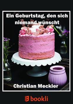 Ein Geburtstag, den sich niemand wünscht von Meckler,  Christian