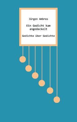 Ein Gedicht kam angedackelt von Ambros,  Jürgen