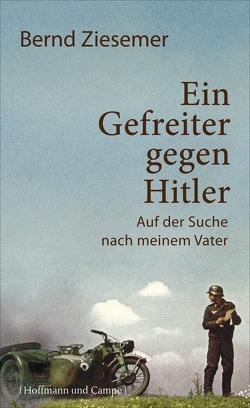 Ein Gefreiter gegen Hitler von Ziesemer,  Bernd