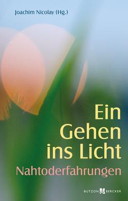 Ein Gehen ins Licht: Nahtoderfahrungen von Nicolay,  Joachim