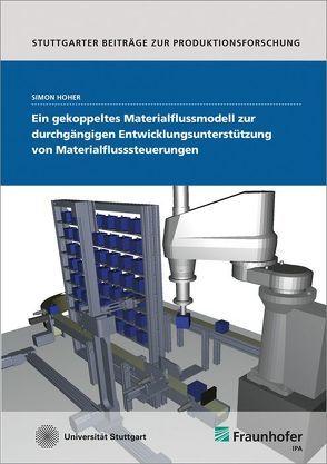 Ein gekoppeltes Materialflussmodell zur durchgängigen Entwicklungsunterstützung von Materialflusssteuerungen. von Hoher,  Simon