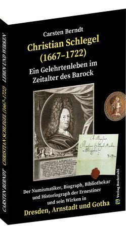 Ein Gelehrtenleben im Zeitalter des Barock – CHRISTIAN SCHLEGEL (1667–1722) von Berndt,  Carsten, Rockstuhl,  Harald, Schlegel,  Christian