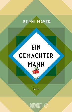 Ein gemachter Mann von Mayer,  Berni