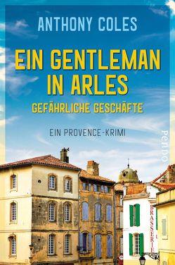 Ein Gentleman in Arles – Gefährliche Geschäfte von Coles,  Anthony, Windgassen,  Michael