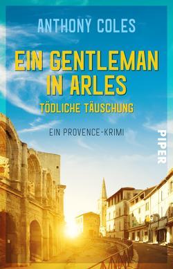 Ein Gentleman in Arles – Tödliche Täuschung von Coles,  Anthony, Windgassen,  Michael
