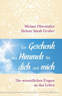 Ein Geschenk des Himmels für dich und mich von Gruber,  Helene Sarah, Oberstaller,  Miriam