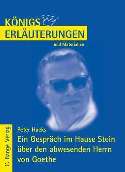Ein Gespräch im Hause Stein über den abwesenden Herrn von Goethe von Peter Hacks. Textanalyse und Interpretation. von Bernhardt,  Rüdiger, Hacks,  Peter