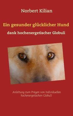Ein gesunder glücklicher Hund dank hochenergetischer Globuli von Kilian,  Norbert
