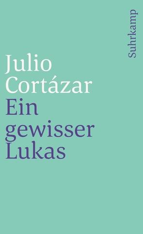 Ein gewisser Lukas von Cortázar,  Julio, Wittkopf,  Rudolf