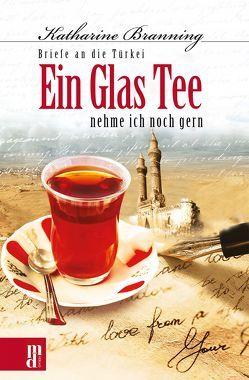 Ein Glas Tee nehme ich noch gern von Aydemir,  Yavuz, Branning,  Katharine, Willeke,  Wilhelm