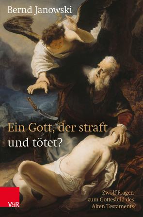 Ein Gott, der straft und tötet? von Janowski,  Bernd