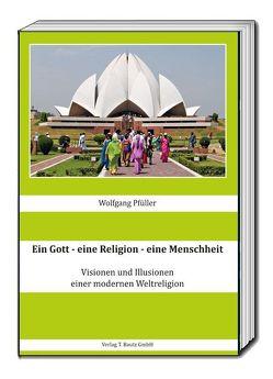 Ein Gott – eine Religion – eine Menschheit von Pfüller,  Wolfgang
