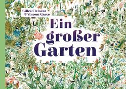 Ein großer Garten von Clément,  Gilles, Gravé,  Vincent, Knüppel,  Katharina