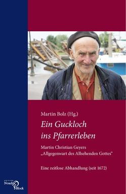"""Ein Guckloch ins Pfarrerleben. Martin Christian Geyers """"Allgegenwart des Allsehenden Gottes"""" von Bolz,  Martin"""