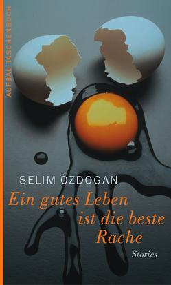 Ein gutes Leben ist die beste Rache von Özdogan,  Selim