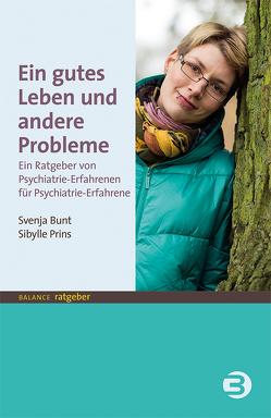 Ein gutes Leben und andere Probleme von Bunt,  Svenja, Prins,  Sybille