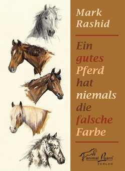 Ein gutes Pferd hat niemals die falsche Farbe von Rashid,  Mark, Rücker-Weininger,  Katharina, Scholz,  Martina
